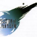 FF7リメイク前に『COMPILATION of FINAL FANTASY VII (コンピレーション オブ FF7)』を振り返る